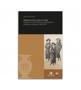 Mujeres entre la casa y la calle. Educación, feminismos y participación política en Asturias, 1900-1931