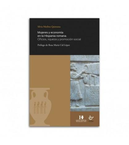 Mujeres y economía en la Hispania romana. Oficios, riqueza y promoción social