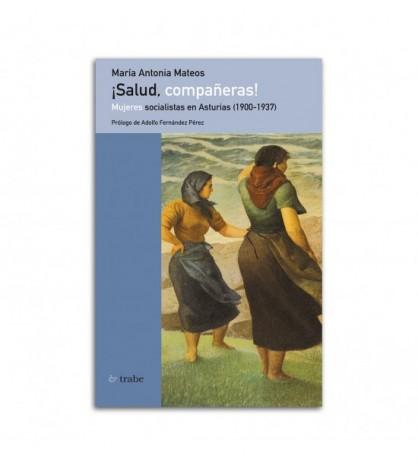 ¡Salud, compañeras! Mujeres socialistas en Asturias (1900-1937)
