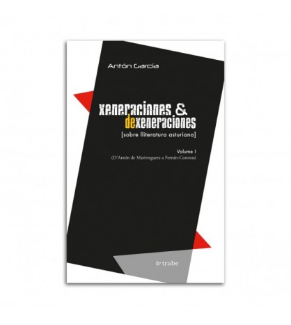 Xeneraciones y dexeneraciones [sobre lliteratura asturiana]. Volume I