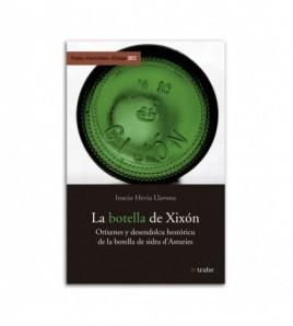 La botella de Xixón. Oríxenes y desendolcu hestóricu de la botella de sidra d´Asturies
