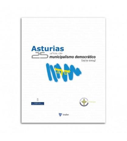 Asturias 25 años de municipalismo democrático (1979-2004)