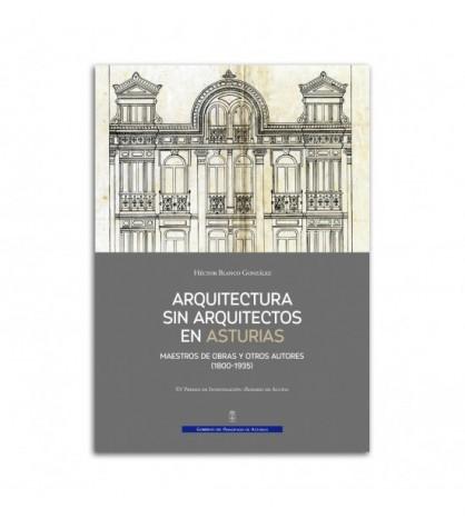 Arquitectura sin arquitectos. Maestros de obras y otros autores (1800-1935)