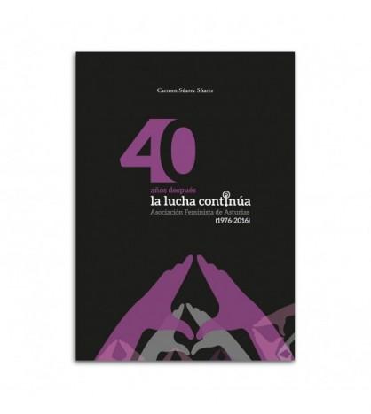 40 años después la lucha continúa. Asociación Feminista de Asturias (1976-2016)
